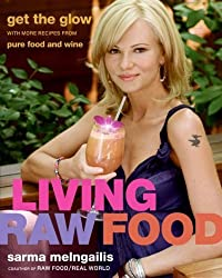 Living Raw Food: Get the Glow with More Recipes from Pure Food and Wine: Written by Sarma Melngailis, 2009 Edition, Publisher: William Morrow Cookbooks [Hardcover]
