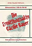 Aktenzeichen 1 KL-So 59/42: Die Ermittlungsakte Cäzilie Bauer: Dokumentation eines Verbrechens