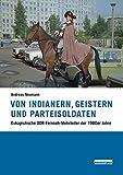 Von Indianern, Geistern und Parteisoldaten: Eskapistische DDR-Fernseh-Mehrteiler der 1980er Jahre