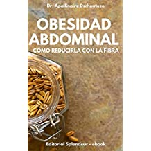OBESIDAD ABDOMINAL, CÓMO REDUCIRLA CON LA FIBRA (OBESIDAD ESTRATEGIAS nº 1)