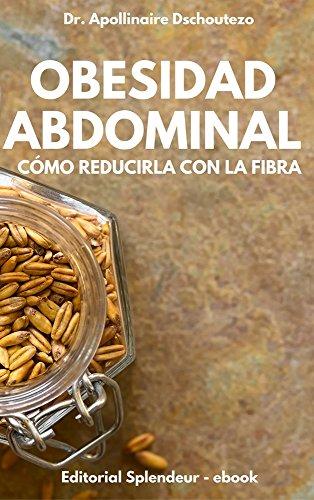 OBESIDAD ABDOMINAL, CÓMO REDUCIRLA CON LA FIBRA (OBESIDAD ESTRATEGIAS nº 1) por APOLLINAIRE DSCHOUTEZO