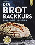 Der Brotbackkurs: Einfach starten - Profi werden - Valesa Schell