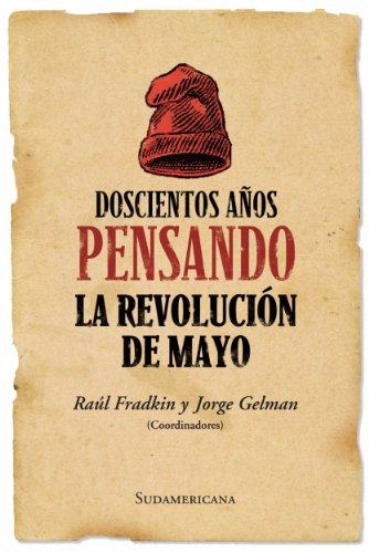 Descargar Libro Doscientos años pensando la revolución de mayo de Raúl Fradkin