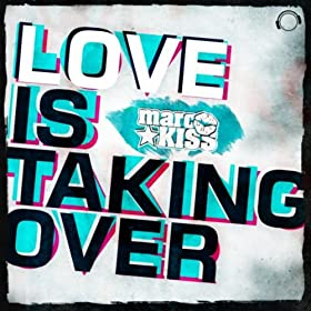 Marc Kiss-Love Is Taking Over (Remix Bundle)