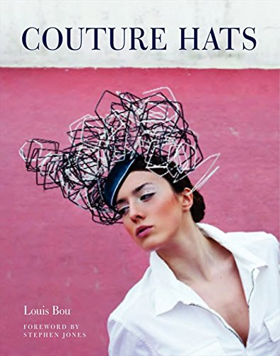 Couture Hats: From the Outrageous to the Refined por Louis Bou