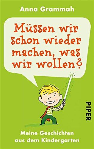 Buchseite und Rezensionen zu 'Müssen wir schon wieder machen, was wir wollen?: Meine Geschichten aus dem Kindergarten' von Anna Grammah