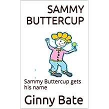 Sammy Buttercup: Sammy Buttercup gets his name
