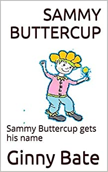 Sammy Buttercup: Sammy Buttercup gets his name by [Bate, Ginny, Tandy, Carol]