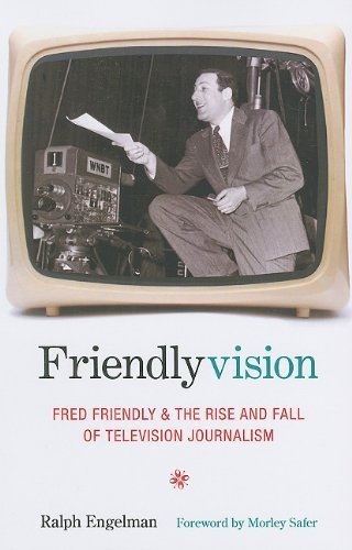 Friendlyvision: Fred Friendly and the Rise and Fall of Television Journalism Paperback April 20, 2011