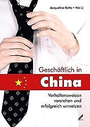 Geschäftlich in China: Verhaltensweisen verstehen und erfolgreich umsetzen