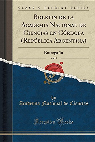 Boletin de la Academia Nacional de Ciencias en Córdoba (República Argentina), Vol. 8: Entrega 1a (Classic Reprint) por Academia Nacional de Ciencias