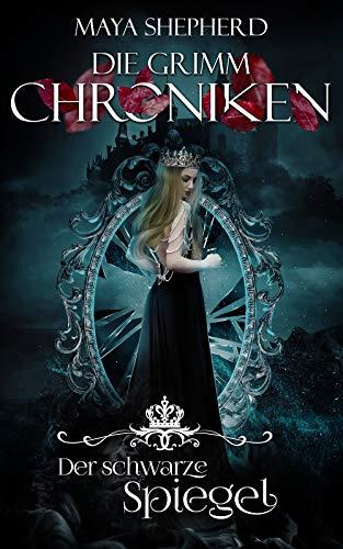 Der schwarze Spiegel (Die Grimm Chroniken 10)