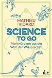 Science to go: Merkwürdiges aus der Welt der Wissenschaft - Mathieu Vidard