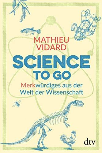 Science to go: Merkwürdiges aus der Welt der Wissenschaft par Mathieu Vidard