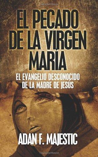 El Pecado de La Virgen Maria: El Evangelio Desconocido de La Madre de Jesus by Adan F Majestic (2011-12-15)