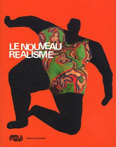 Le Nouveau Réalisme : Album de l'exposition Grand Palais 12 mars-16 juin 2007