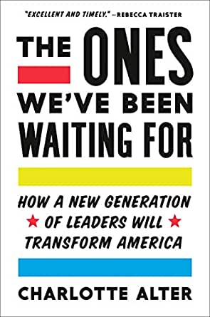The Ones We Ve Been Waiting For How A New Generation Of Leaders Will Transform America English Edition Ebook Alter Charlotte Kindle Shop