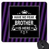 #8: Bhaidooj Gifts for Brother, Printed Have No Fear Brother Is Here Mousepad by TheYaYaCafe