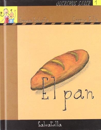 Queremos saber 1- pan: El pan (Queremos saber-serie amarilla) por Teresa Sabaté Rodié