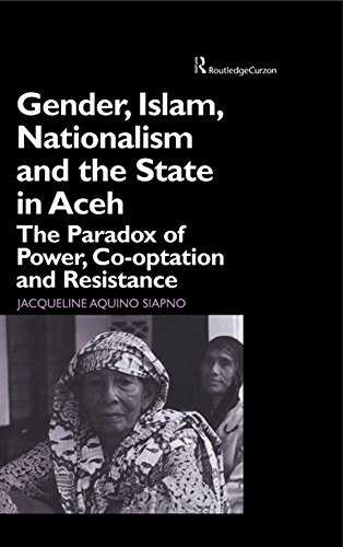 Gender, Islam, Nationalism and the State in Aceh: The Paradox of Power, Co-optation and Resistance (English Edition) por Jaqueline Aquino Siapno