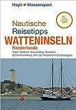 Nautische Reisetipps Watteninseln Niederlande: Texel, Vlieland, Terschelling, Ameland, Schiermonnikoog. Von der Redaktion Fahrtensegeln. Mit vielen nützlichen Infos (Hayit Wassersport)