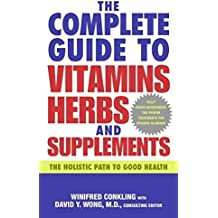 The Complete Guide to Vitamins, Herbs, and Supplements: The Holistic Path to Good Health by Winifred Conkling (2006-10-31)