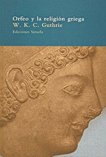 Orfeo y la religión griega: Estudio sobre el movimiento órfico (El Árbol del Paraíso) por W. K. C. Guthrie