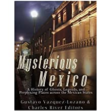 Mysterious Mexico: A History of Ghosts, Legends, and Perplexing Places across the Mexican States
