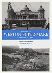 The Book of Weston-super-Mare: With Worle and Uphill - Somerset's Holiday Gem (Halsgrove Community History S.)