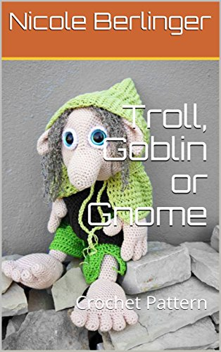 Troll, Goblin or Gnome: Crochet Pattern (English Edition) eBook ...