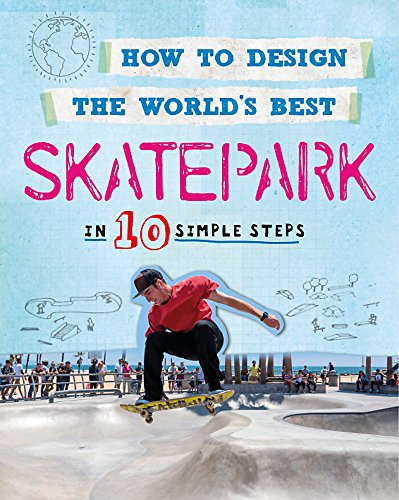 How to Design the World's Best Skatepark: In 10 Simple Steps