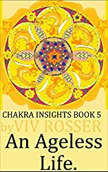 Chakra Insights (Book 5) - An Ageless Life (English Edition)