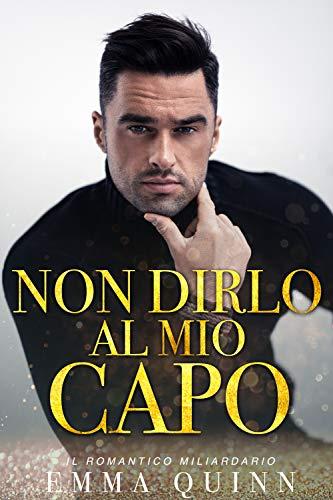 Non dirlo al mio capo (Italian Edition)