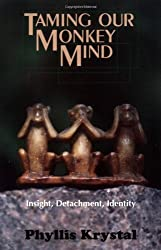 Taming Our Monkey Mind: Insight, Detachment, Identity by Phyllis Krystal (1994-03-01)