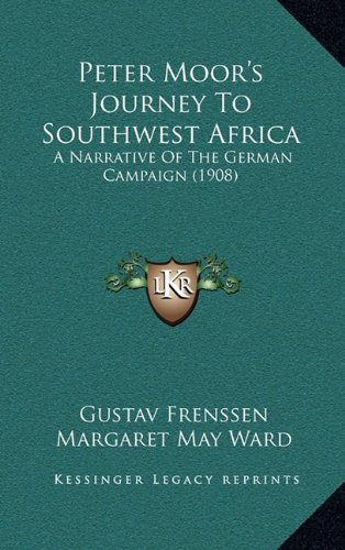 Peter Moor's Journey to Southwest Africa: A Narrative of the German Campaign (1908)