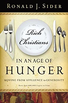 Rich Christians in an Age of Hunger: Moving from Affluence to Generosity by [Sider, Ronald J.]