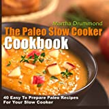 The Paleo Slow Cooker Cookbook: 40 Easy To Prepare Paleo Recipes For Your Slow Cooker