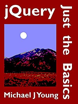 jQuery: Just the Basics - A Primer for the JavaScript Programmer (English Edition) par [Young, Michael J]
