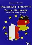 Deutschland - Frankreich: Partner für Europa: 50 Jahre nach dem Elysée-Vertrag