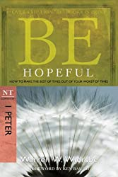 Be Hopeful (1 Peter): How to Make the Best of Times Out of Your Worst of Times (The BE Series Commentary)