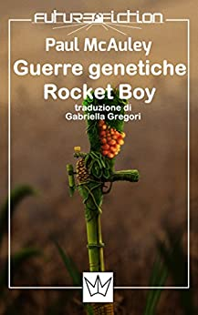Guerre genetiche + Rocket Boy (Future Fiction Vol. 12) di [McAuley, Paul]