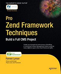 Pro Zend Framework Techniques: Build a Full CMS Project: Building a Full CMA Using Advanced Aspects of the Zend Framework (Expert's Voice)