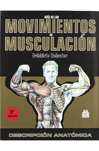 Guía De Los Movimientos De Musculación. Descripción Anatómica