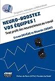 Neuro-boostez vos équipes !: Tirez profit des neurosciences au travail