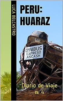 PERU - HUARAZ: Diario de Viaje n. 4 (Diarios de Viaje de Luca Belcastro) de [Belcastro, Luca]