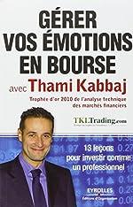 Gérer vos émotions en bourse avec Thami Kabbaj - 13 leçons pour investir comme un professionnel. de Thami Kabbaj