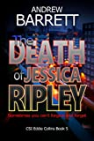 The Death of Jessica Ripley: Sometimes you can't forgive and forget (CSI Eddie Collins Book 5) by Andrew Barrett