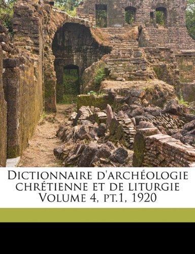 Dictionnaire D'Archeologie Chretienne Et de Liturgie Volume 4, PT.1, 1920
