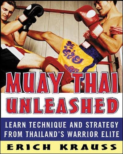 Muay Thai Unleashed: Learn Technique and Strategy from Thailand's Warrior Elite par Erich Krauss