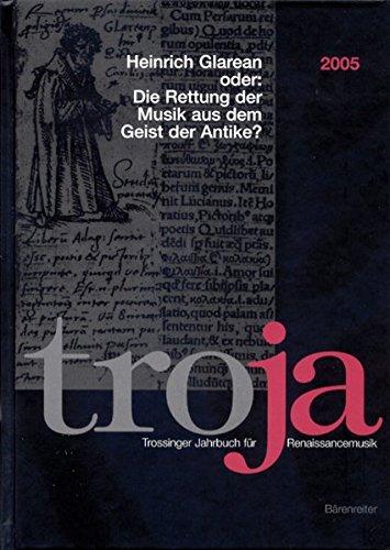 Heinrich Glarean oder: Die Rettung der Musik aus dem Geist der Antike? (Trossinger Jahrbuch für...